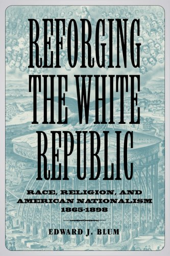Reforging the White Republic Race, Religion, and American Nationalism, 1865-1898 N/A edition cover
