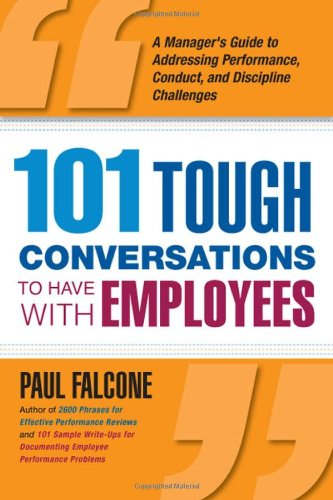 101 Tough Conversations to Have with Employees A Manager's Guide to Addressing Performance, Conduct, and Discipline Challenges  2009 edition cover