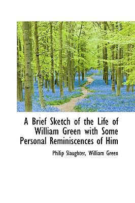 A Brief Sketch of the Life of William Green With Some Personal Reminiscences of Him:   2009 edition cover