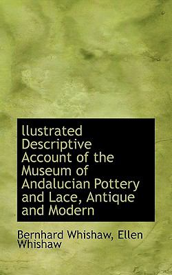 Llustrated Descriptive Account of the Museum of Andalucian Pottery and Lace, Antique and Modern N/A 9781113942487 Front Cover