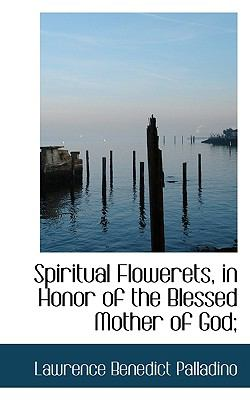 Spiritual Flowerets, in Honor of the Blessed Mother of God;  N/A 9781116785487 Front Cover