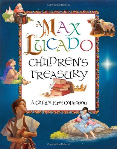Max Lucado Children's Treasury A Child's First Collection  2007 9781400310487 Front Cover