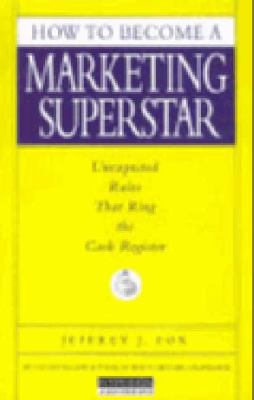 How to Become a Marketing Superstar N/A 9781401397487 Front Cover
