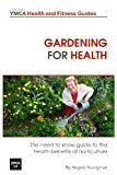 Gardening for Health The Need to Know Guide to the Health Benefits of Horticulture N/A 9781483960487 Front Cover