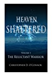 Heaven Shattered The Reluctant Warrior N/A 9781492346487 Front Cover