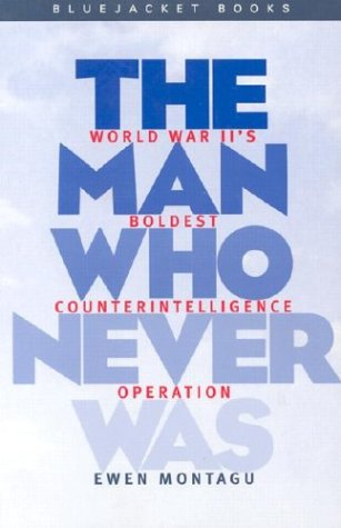 Man Who Never Was World War Ii's Boldest Counterintelligence Operation  1996 edition cover