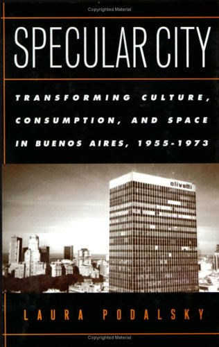 Specular City Transforming Culture, Consumption, and Space in Buenos Aires, 1955-1973  2002 edition cover