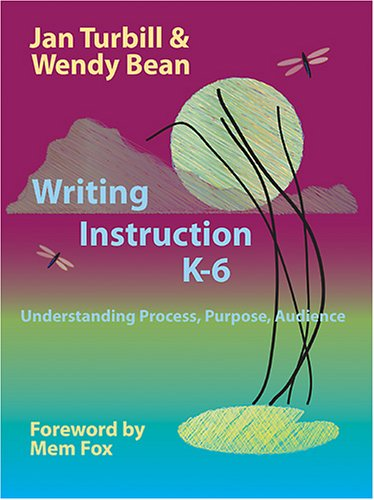 Writing Instruction K-6 Understanding Process, Purpose, Audience  2006 edition cover
