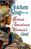 Chicken Soup for the African American Woman's Soul Laughter, Love and Memories to Honor the Legacy of Sisterhood N/A edition cover