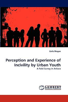Perception and Experience of Incivility by Urban Youth N/A 9783838366487 Front Cover