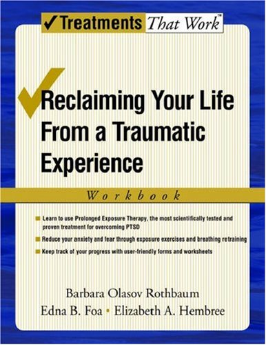 Reclaiming Your Life from a Traumatic Experience A Prolonged Exposure Treatment Program N/A edition cover