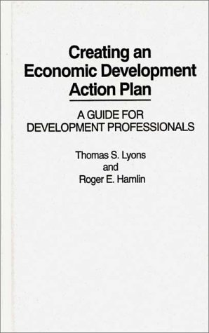 Creating an Economic Development Action Plan A Guide for Development Professionals  1991 9780275936488 Front Cover