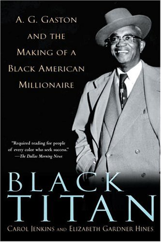 Black Titan A. G. Gaston and the Making of a Black American Millionaire  2004 edition cover