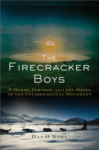 Firecracker Boys H-Bombs, Inupiat Eskimos, and the Roots of the Environmental Movement  2008 9780465003488 Front Cover