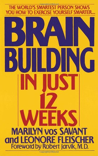 Brain Building in Just 12 Weeks The World's Smartest Person Shows You How to Exercise Yourself Smarter ... N/A 9780553353488 Front Cover