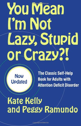You Mean I'm Not Lazy, Stupid or Crazy?! The Classic Self-Help Book for Adults with Attention Deficit Disorder  2006 edition cover