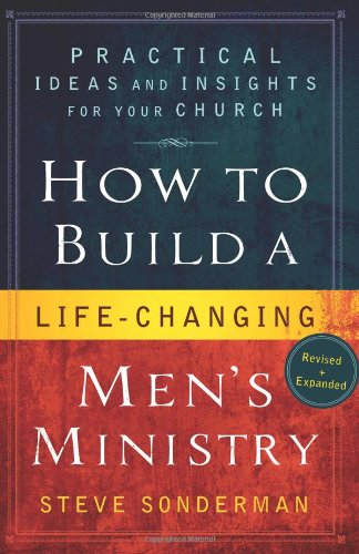 How to Build a Life-Changing Men's Ministry Practical Ideas and Insights for Your Church  2010 (Revised) edition cover
