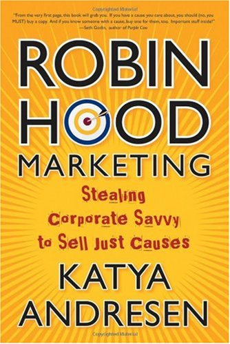 Robin Hood Marketing Stealing Corporate Savvy to Sell Just Causes  2006 edition cover