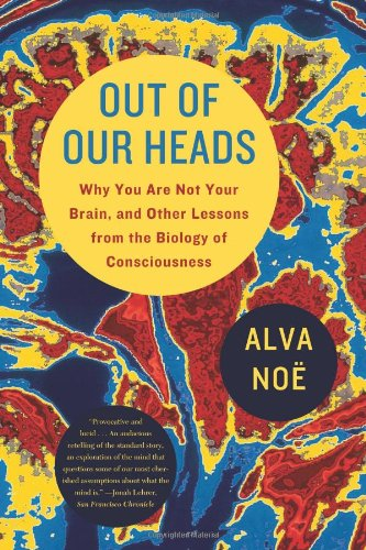 Out of Our Heads Why You Are Not Your Brain, and Other Lessons from the Biology of Consciousness N/A edition cover