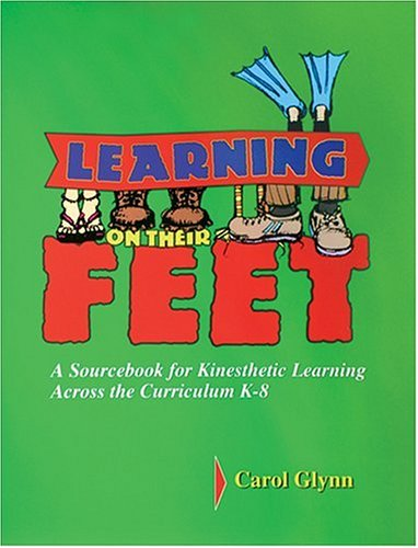 Learning on Their Feet A Sourcebook for Kinesthetic Learning Across the Curriculum  2001 9780965657488 Front Cover