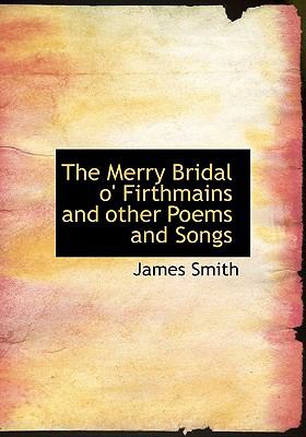 Merry Bridal O' Firthmains and Other Poems and Songs N/A 9781115334488 Front Cover