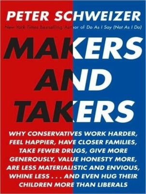 Makers and Takers: Why Conservatives Do All the Work While Liberals Whine and Complain  2008 edition cover