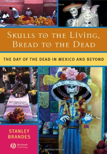 Skulls to the Living, Bread to the Dead The Day of the Dead in Mexico and Beyond  2006 9781405152488 Front Cover