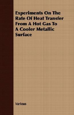 Experiments on the Rate of Heat Transfer from a Hot Gas to a Cooler Metallic Surface  N/A 9781406704488 Front Cover