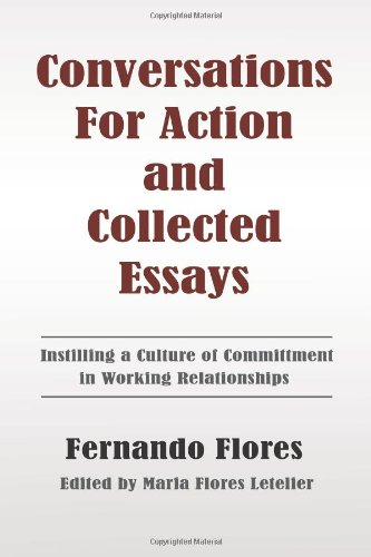 Conversations for Action and Collected Essays Instilling a Culture of Committment in Working Relationships  2012 edition cover