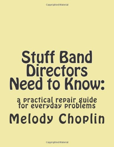 Stuff Band Directors Need to Know A Practical Repair Guide for Everyday Problems N/A 9781492998488 Front Cover