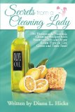 Secrets from a Cleaning Lady 100 Homemade Nontoxic Cleaning Recipes with Essential Oils and More Learn How to Live Green and Toxic Free!  2013 9781493144488 Front Cover