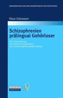 Schizophrenien Pr�lingual Geh�rloser Eine Untersuchung Im Lautlosen Kompartiment des 'Menschengemeinsamen Raums'  2002 9783798513488 Front Cover