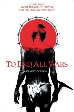 To End All Wars A True Story about the Will to Survive and the Courage to Forgive  2002 edition cover