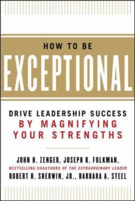 How to Be Exceptional Drive Leadership Success by Magnifying Your Strengths  2012 edition cover