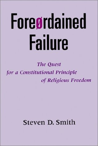 Foreordained Failure The Quest for a Constitutional Principle of Religious Freedom N/A 9780195132489 Front Cover