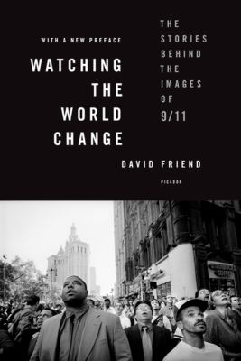 Watching the World Change The Stories Behind the Images of 9/11 2nd 2011 edition cover