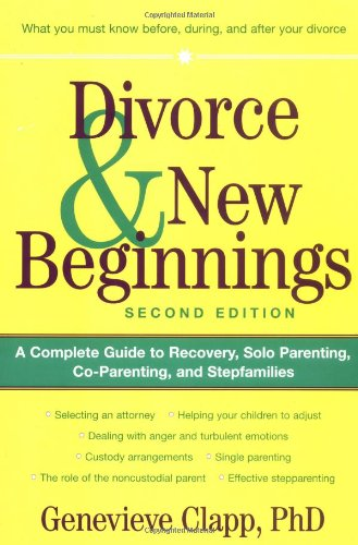 Divorce and New Beginnings A Complete Guide to Recovery, Solo Parenting, Co-Parenting, and Stepfamilies 2nd 2000 (Revised) 9780471326489 Front Cover