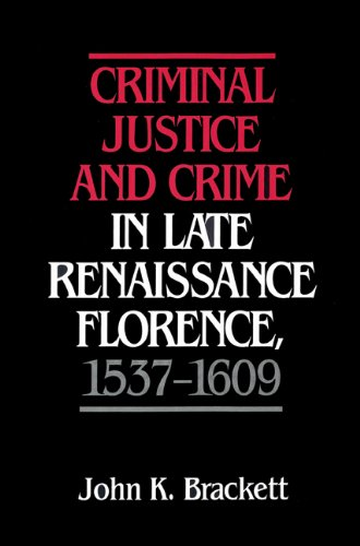 Criminal Justice and Crime in Late Renaissance Florence, 1537-1609   2002 9780521522489 Front Cover