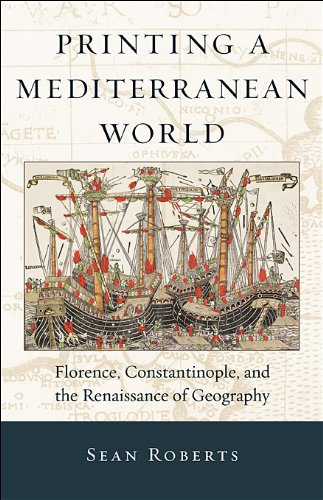Printing a Mediterranean World Florence, Constantinople, and the Renaissance of Geography  2012 9780674066489 Front Cover