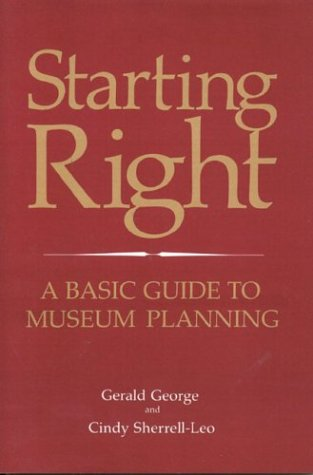 Starting Right A Basic Guide to Museum Planning N/A 9780761991489 Front Cover