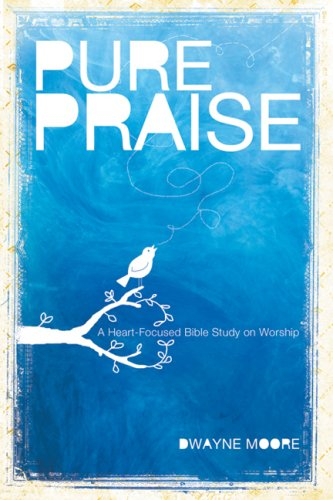 Pure Praise A Heart-Focused Bible Study on Worship  2009 edition cover