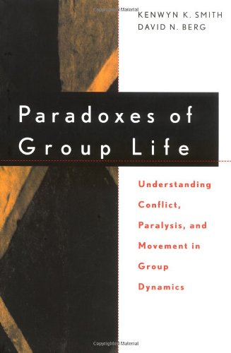 Paradoxes of Group Life Understanding Conflict, Paralysis, and Movement in Group Dynamics  1997 edition cover