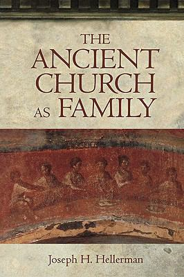 Ancient Church As Family Early Christian Communities and Surrogate Kinship  2001 edition cover