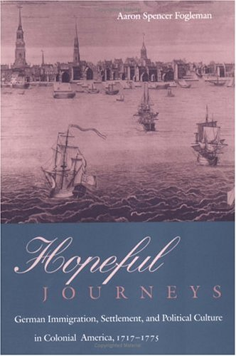 Hopeful Journeys German Immigration, Settlement, and Political Culture in Colonial America, 1717-1775  1996 edition cover