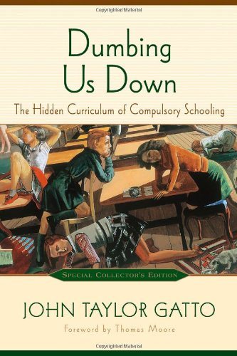 Dumbing Us Down The Hidden Curriculum of Compulsory Schooling 2nd 2001 edition cover