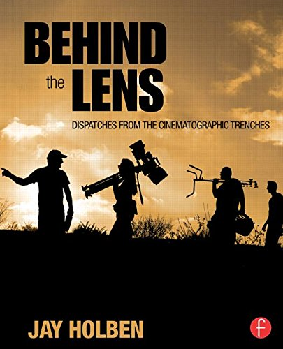 Behind the Lens Dispatches from the Cinematic Trenches  2016 9781138813489 Front Cover