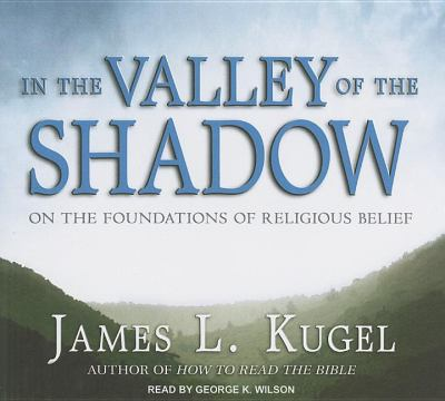 In the Valley of the Shadow: The Authenticity of Religious Belief and What Matters Most in Our Lives Library Edition  2011 edition cover