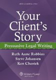 Your Client's Story Persuasive Legal Writing  2013 edition cover
