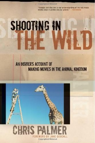 Shooting in the Wild An Insider's Account of Making Movies in the Animal Kingdom  2010 edition cover