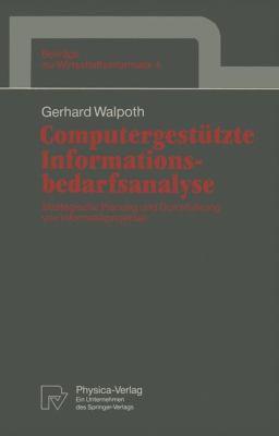 Computergest�tzte Informationsbedarfsanalyse Strategische Planung und Durchf�hrung Von Informatikprojekten  1993 9783790806489 Front Cover